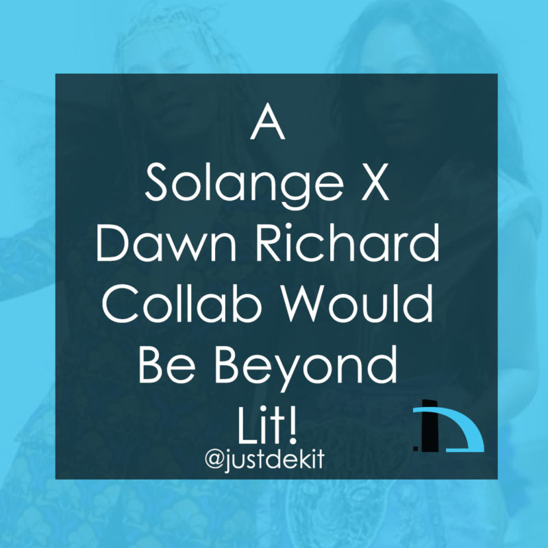 Solange and Dawn Richard Collab Lit